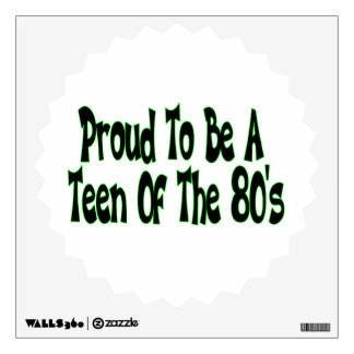 Proud To Be 80's Teen Wall Decal