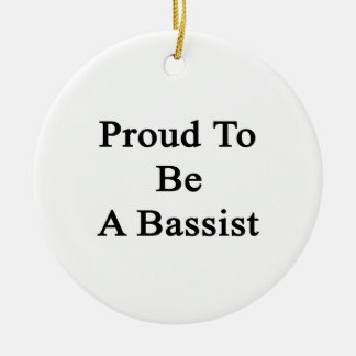 Proud To Be A Bassist Ceramic Ornament
