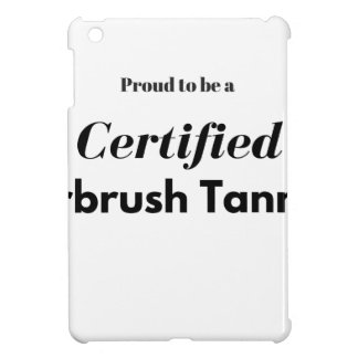 Proud to be a Certified Airbrush Tanner Cover For The iPad Mini
