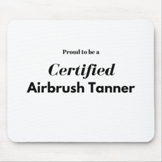 Proud to be a Certified Airbrush Tanner Mouse Pad