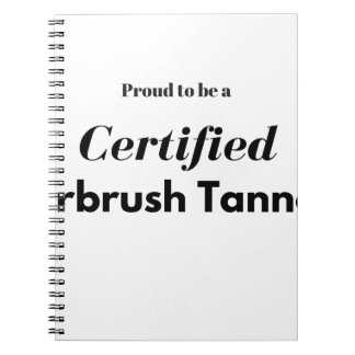 Proud to be a Certified Airbrush Tanner Notebook