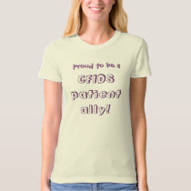 proud to be a, CFIDS patient ally!, proud to be a T-Shirt