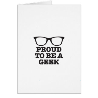 Proud To Be A Geek Card