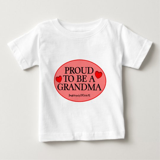 PROUD TO BE A GRANDMA - LOVE TO BE ME.png Baby T-Shirt