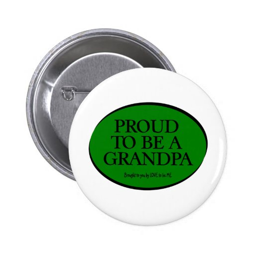 PROUD TO BE A GRANDPA - LOVE TO BE ME PINBACK BUTTONS