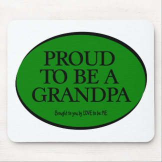 PROUD TO BE A GRANDPA - LOVE TO BE ME MOUSE PAD