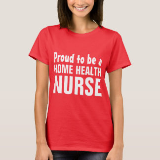 Proud to be a Home Health Nurse T-Shirt