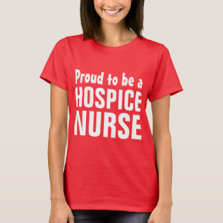 Proud to be a  Hospice Nurse T-Shirt