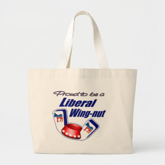 Proud to be a Liberal Wing-nut Large Tote Bag