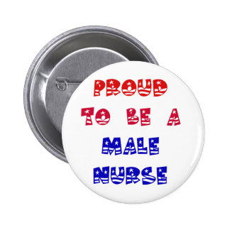 PROUD TO BE A MALE NURSE BUTTON