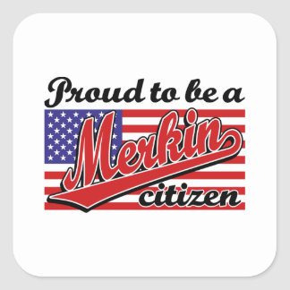 Proud to be a Merkin Citizen Square Sticker