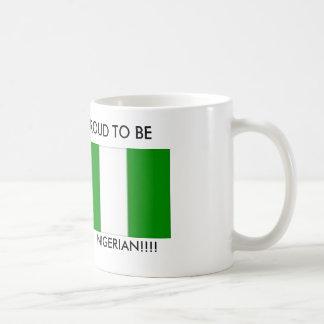 PROUD TO BE , A    NIGERIAN!!!! CLASSIC WHITE COFFEE MUG