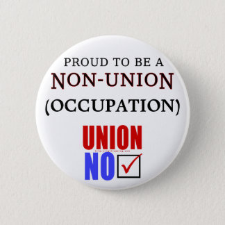 """""""Proud to Be a Non-Union _____"""" Button"""