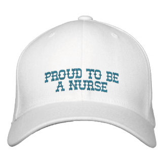 Proud To Be A Nurse Embroidered Baseball Hat