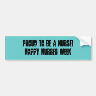 Proud to be a Nurse!-Nurses Week Bumper Sticker
