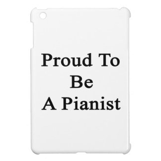 Proud To Be A Pianist iPad Mini Cases