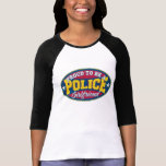 Proud to be a Police Girlfriend Tshirts