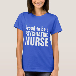 Proud to be a Psychiatric Nurse T-Shirt