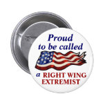 """Proud To Be a Right Wing Extremist"" Buttons"