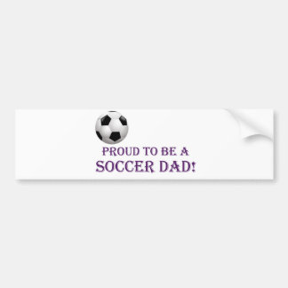 Proud to be a Soccer Dad! Bumper Sticker