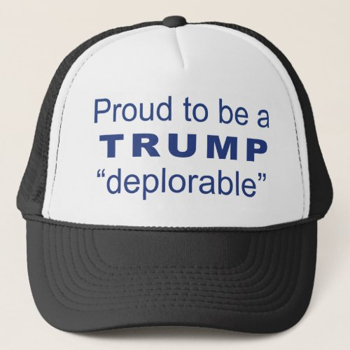 Proud to be a Trump deplorable Trucker Hat