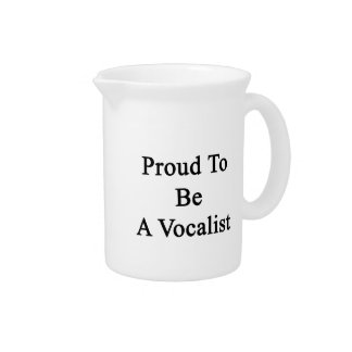 Proud To Be A Vocalist Beverage Pitcher