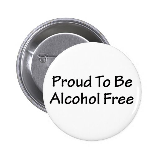 Proud to be alcohol free pinback buttons