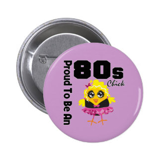 Proud To Be An 80s Chick Button