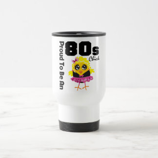 Proud To Be An 80s Chick 15 Oz Stainless Steel Travel Mug