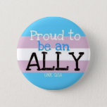"&quot;Proud to be an Ally&quot; - Transgender Button<br><div class=""desc"">Show your support for your trans brothers and sisters by wearing this awesome button! Designed by the Queer Straight Alliance at the University of Nebraska at Kearney.</div>"