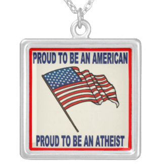 PROUD TO BE AN AMERICAN AND AN ATHEIST SILVER PLATED NECKLACE