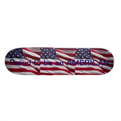 Proud to be an AMERICAN. Skate Deck