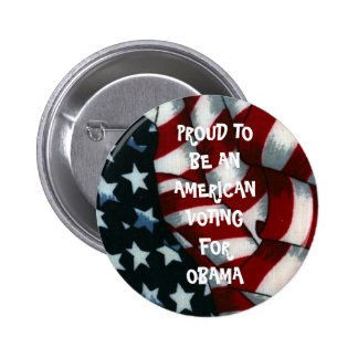 PROUD TO BE AN AMERICAN VOTING FOR OBAMA PIN