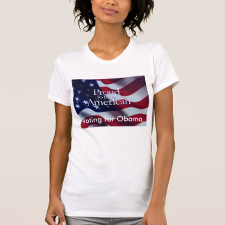 Proud to be an American, Voting for Obama. T-Shirt