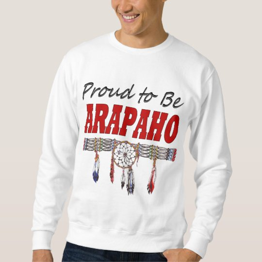 Proud to be Arapaho Adult Sweatshirt