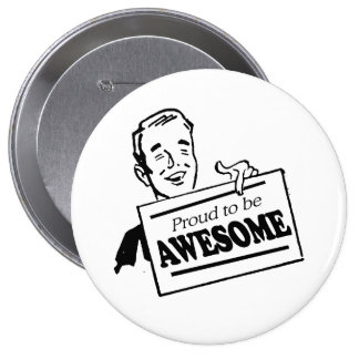 PROUD TO BE AWESOME 4 INCH ROUND BUTTON