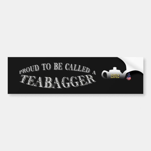 """""""PROUD TO BE CALLED A TEABAGGER"""" BUMPER STICKERS"""