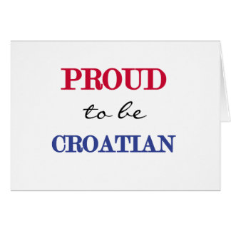 Proud To Be Croatian Greeting Card