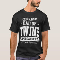 Proud To Be Dad Of Twins Superdad Dept. T-Shirt