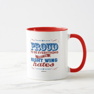 Proud to be Everything the Right Wing Hates Mug