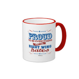 Proud to be Everything the Right Wing Hates Ringer Coffee Mug