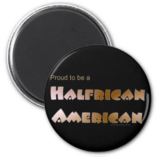 Proud to be Halfrican American 2 Inch Round Magnet