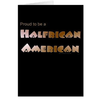 Proud to be Halfrican American Greeting Card
