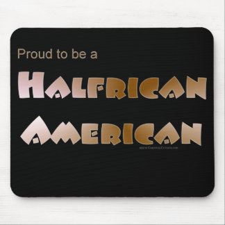 Proud to be Halfrican American Mouse Pad