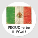 PROUD to be ILLEGAL! Sticker