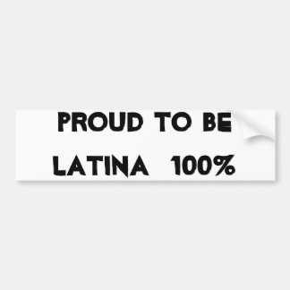 proud to be LATINA  100% Bumper Sticker