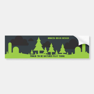 Proud To Be Natures Play Thing - Bumper Sticker
