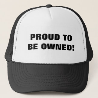 PROUD TO BE OWNED! TRUCKER HAT