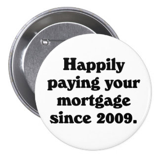 Proud to be paying your mortgage 3 inch round button