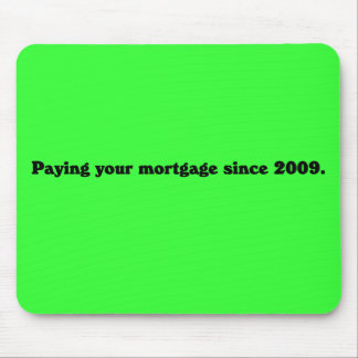 Proud to be paying your mortgage mouse pad